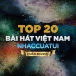 top 20 bai hat viet nam nhaccuatui tuan 29/2017 - v.a
