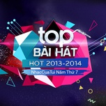 top bai hat hot 2013-2014 - nhaccuatui nam thu 7 - v.a