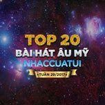 top 20 bai hat au my nhaccuatui tuan 29/2017 - v.a