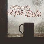 nhung ngay coffee buon - v.a