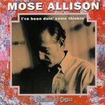 i've been doin' some thinkin - mose allison