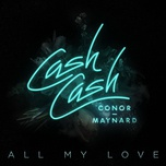 all my love (single) - cash cash, conor maynard