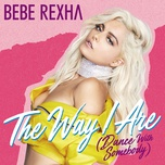 the way i are (dance with somebody) (single) - bebe rexha
