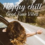 happy chill good time vibes - v.a