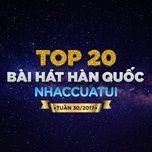 top 20 bai hat han quoc nhaccuatui tuan 30/2017 - v.a