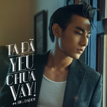 ta da yeu chua vay (single) - isaac (365), bigdaddy