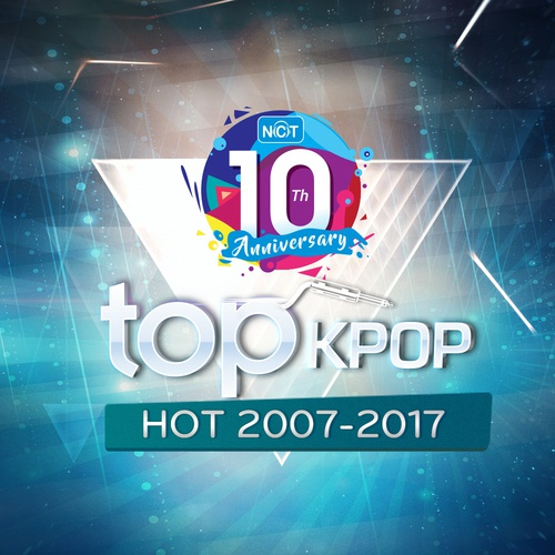 Top 100 K-Pop Hot 2007-2017 - 10 Năm NhacCuaTui