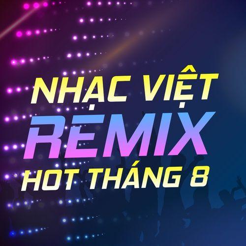 Nhạc Việt Remix Hot Tháng 8
