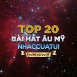 top 20 bai hat au my nhaccuatui tuan 30/2017 - v.a