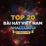 top 20 bai hat viet nam nhaccuatui tuan 31/2017 - v.a