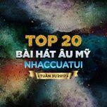 top 20 bai hat au my nhaccuatui tuan 31/2017 - v.a