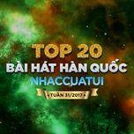 top 20 bai hat han quoc nhaccuatui tuan 31/2017 - v.a