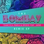 the bombay (remix ep) - francesca maria, drooid, jayko