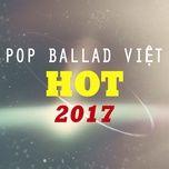 nhac pop ballad viet hot 2017 - v.a