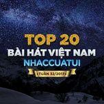 top 20 bai hat viet nam nhaccuatui tuan 32/2017 - v.a