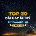 top 20 bai hat au my nhaccuatui tuan 32/2017 - v.a