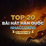 top 20 bai hat han quoc nhaccuatui tuan 32/2017 - v.a