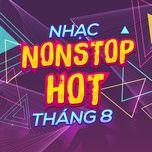 nhac nonstop hot thang 8 - dj