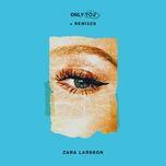 only you + remixes (ep) - zara larsson