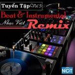 tuyen tap beat & instrumental nhac viet remix (vol. 5) - dj, v.a