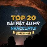 top 20 bai hat au my nhaccuatui tuan 33/2017 - v.a