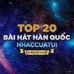 top 20 bai hat han quoc nhaccuatui tuan 33/2017 - v.a