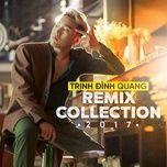 Trịnh Đình Quang Remix Collection 2017