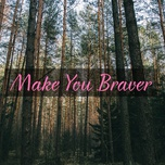 make you braver - v.a