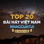 top 20 bai hat viet nam nhaccuatui tuan 34/2017 - v.a