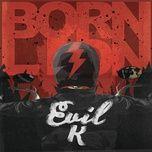 Evil K (Single) - Born Lion