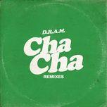 cha cha (remixes single) - dram