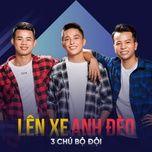 len xe anh deo (single) - 3 chu bo doi
