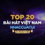 top 20 bai hat viet nam nhaccuatui tuan 36/2017 - v.a