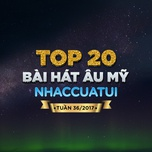 top 20 bai hat au my nhaccuatui tuan 36/2017 - v.a