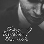 chung ta la the nao? - v.a
