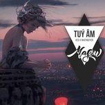 Túy Âm Remix - Xesi, Masew, Nhật Nguyễn, DJ
