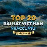 Top 20 Bài Hát Việt Nam NhacCuaTui Tuần 37/2017