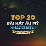 Top 20 Bài Hát Âu Mỹ NhacCuaTui Tuần 37/2017