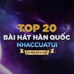 top 20 bai hat han quoc nhaccuatui tuan 37/2017 - v.a