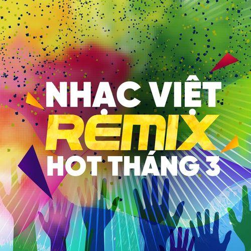 Nhạc Việt Remix Hot Tháng 3