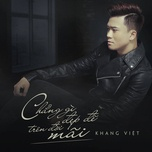 chang gi dep de tren doi mai (single) - khang viet