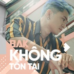 khong ton tai (single) - bak