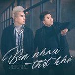 Bên Nhau Thật Khó (Single) - Châu Khải Phong, Khang Việt