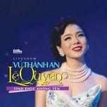 Liveshow Vũ Thành An - Lệ Quyên: Tình Khúc Không Tên