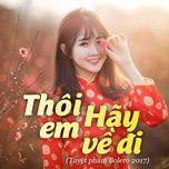 thoi em hay ve di (tuyet pham bolero 2017) - v.a