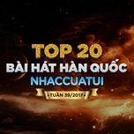 top 20 bai hat han quoc nhaccuatui tuan 39/2017 - v.a