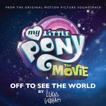 off to see the world (from my little pony: the movie) (single) - lukas graham