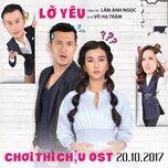 Lỡ Yêu (Chơi Thì Chịu OST) (Single) - Võ Hạ Trâm