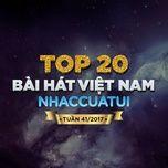 top 20 bai hat viet nam nhaccuatui tuan 41/2017 - v.a