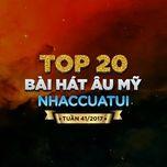 top 20 bai hat au my nhaccuatui tuan 41/2017 - v.a